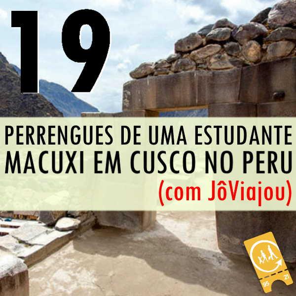 Podcast Ligado em Viagem 19 - Histórias de Viagem - Perrengues de uma estudante macuxi em Cusco no Peru (com Jô Viajou)