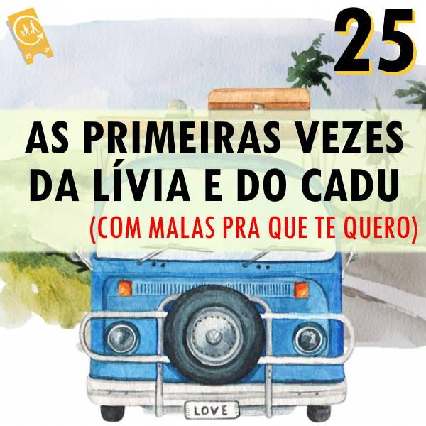 Podcast Ligado em Viagem #25 - [História de Viagem] As primeiras vezes da Lívia e do Cadu (com Malas pra que te quero)