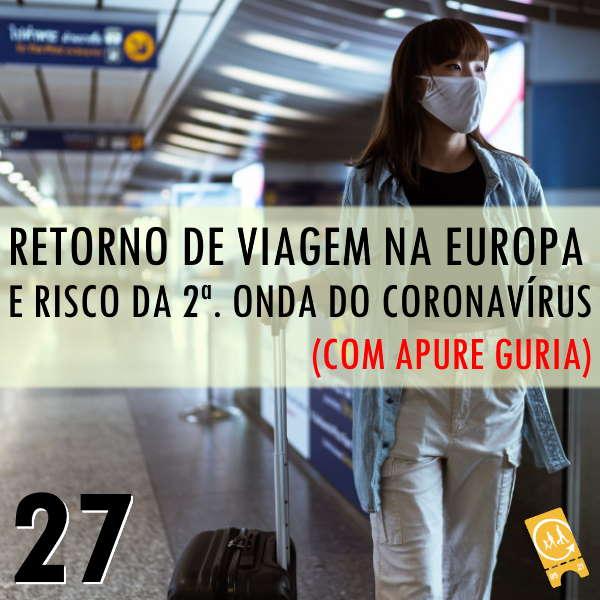 Podcast Ligado em Viagem #27 - [História de Viagem] Retorno de viagem na Europa e risco de uma 2ª. onda do Coronavírus (com Apure Guria)